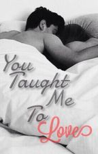 You teach me to love by Dream476