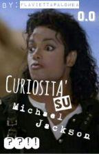 Curiositá Su Michael Jackson! by MrsJackson_07