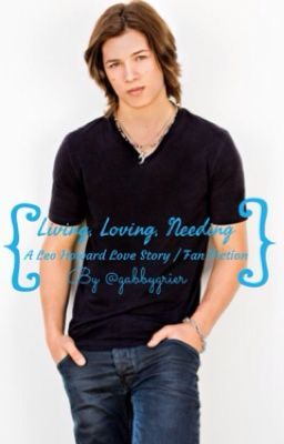 Living, Loving, Needing ~ A Leo Howard Love Story/Fan Fic