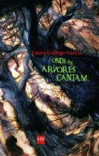 Onde as Árvores Cantam by damarisdx