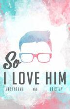 So I Love Him by andhyrama