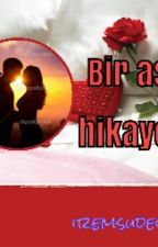 Bir aşk hikayesi #Wattys 2015 by iremsudecan