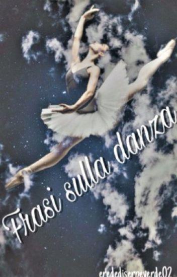 Top Frasi sulla danza ❤ - Alice - Wattpad MY57