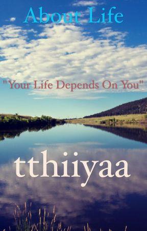 About Life by tthiiyaa