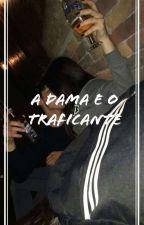 O Traficante E A Dama  by DborahMedrado
