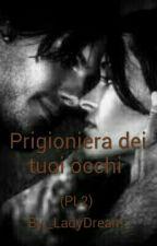 Prigioniera dei tuoi occhi (PL2) by _LadyDream_