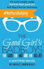 The Good Girl's Bad Boys: The Good, The Bad, And The Bullied PROJECT by meeezy