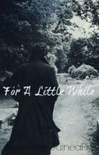 For A Little While (BBC Sherlock Prequel/Fan Fiction) by AwesomeGuineaPig