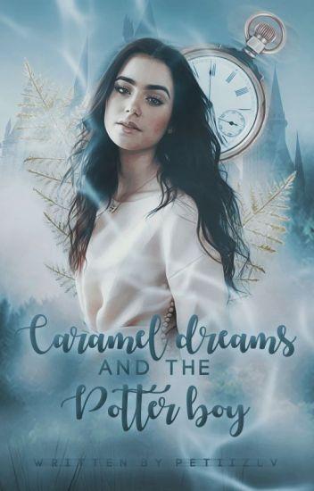 Caramel dreams and the Potter boy | HP
