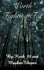 Worth Fighting For by Kash_08