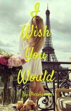 I Wish You Would by VheeAquinas