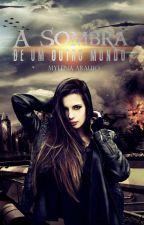 A sombra de um outro mundo by MylenaAraujo21