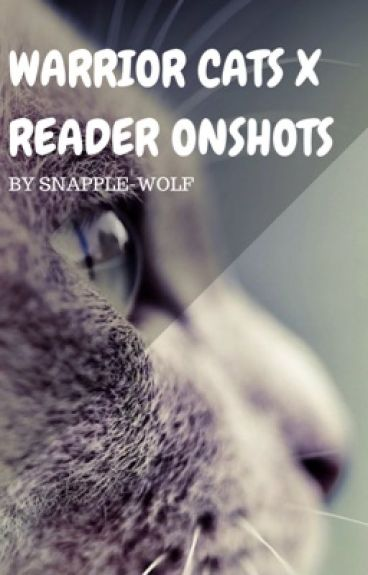 Warrior Cats x Reader One Shots! (DISCONTINUED)