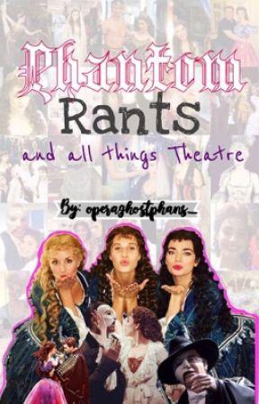 Phantom Rants and all things Theatre by operaghostphans_