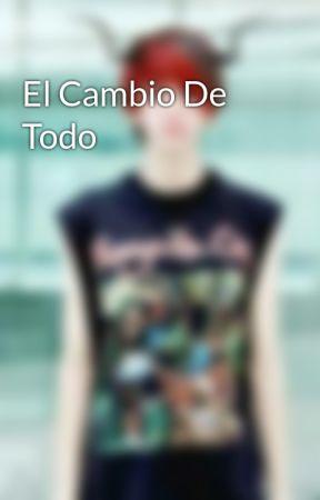 El Cambio De Todo by kowaineko