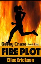 Casey Chase and the Fire Plot by Elise_Erickson