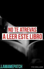 No Te Atrevas A Leer Este Libro © by LlamamePatch