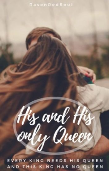 His and His Only Queen **BOOK TWO** (working on completing)