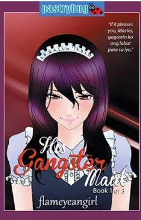 His Gangster Maid [is NOW a Published BOOK under LIB creatives] by flameyeangirl