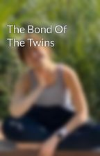 The Bond Of The Twins by LizzieyFahey