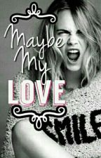 maybe my love?#2 (editing) by Paigebrownie