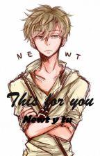 Esto es por ti ( Newt y tu ) by tuxxprincesita
