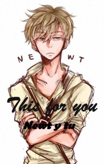Esto es por ti ( Newt y tu )
