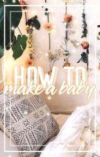 HOW TO: MAKE A BABY ⇝ LASHTON by asdflkjhg5sos