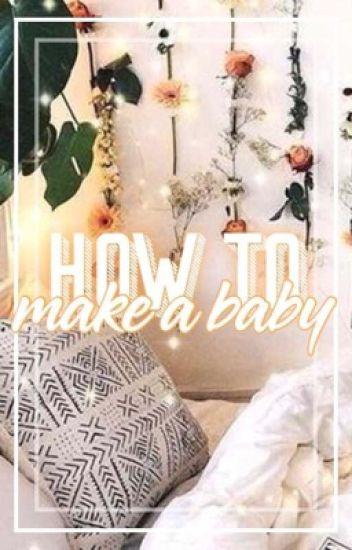 HOW TO: MAKE A BABY ⇝ LASHTON