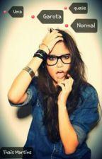 Uma Garota quase Normal by ThaisMartins3