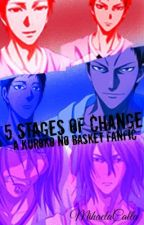 5 Stages of Change (A Kuroko no Basket Fanfic) by MihaelaCalla