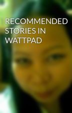 RECOMMENDED STORIES IN WATTPAD by bhelle_lombridas