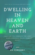 Dwelling In Heaven And Earth by eacomiskey