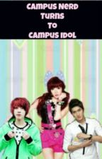 S1:Campus Nerd Turns To Campus Idol(REVISING&EDITING) by ImNotWriter09