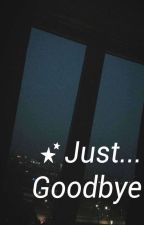 Just... Goodbye.   [Jolinsky] by GirlFtStories