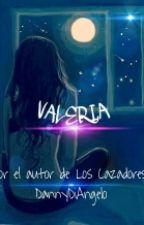 VALERIA ~Primera Historia Complementaria De Los Cazadores~ by DannyLermanDiAngelo