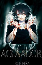 Acosador. by LesliAtsushi59