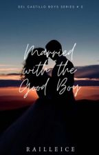 Married with the Good Boy (Del Castillo Boys Series #2) by railleice