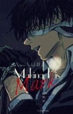 Making His Mark (Levi Fan fiction) by AnimeArtist4Life
