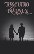 Rescuing Madison (Book 1) by BriiiLynn