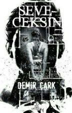 SEVECEKSİN ( KİTAP OLDU ) by DemirCark