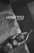 Undress ; s.w by grindingwilk
