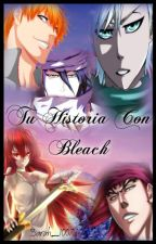Tu Historia Con Bleach  by Sarah_1007