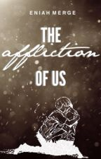 The Affliction of Us by ninagermayne