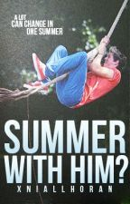 Summer with HIM? (Niall Horan Fanfic) by xNiallHoran