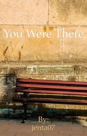 You Were There by jenta07