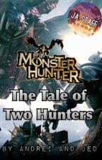 Monster Hunter: The Tale of Two Hunters by Andrei_and_Jed