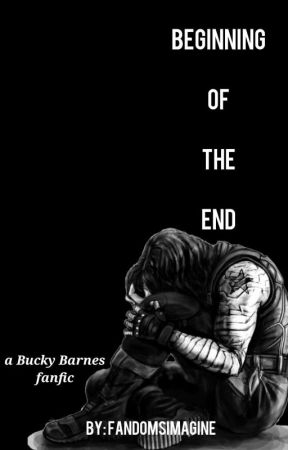 Beginning of the End ♥{Bucky Barnes FanFic}♥ by FandomsImagine