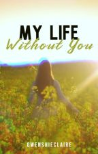 My Life Without You (Completed) by Qwenshieclaire