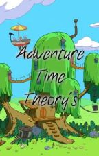 Adventure Time Theorys by Maddientel